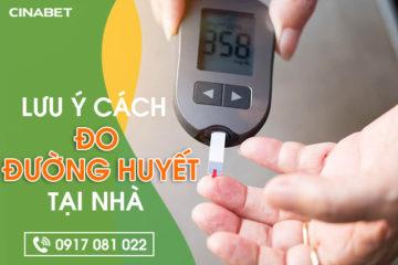 Cách tự đo đường huyết tại nhà và những lưu ý bạn cần biết